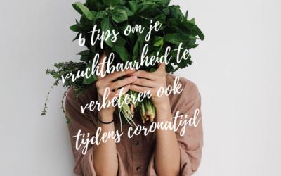6 tips om je vruchtbaarheid te verbeteren ook tijdens deze coronatijd
